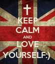 KEEP CALM AND LOVE YOURSELF:)  - Personalised Poster large