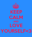 KEEP CALM AND LOVE YOURSELF<3 - Personalised Poster large