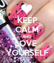 KEEP CALM AND LOVE  YOURSELF - Personalised Poster large
