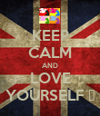 KEEP CALM AND LOVE YOURSELF ♥ - Personalised Poster large