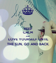 KEEP CALM AND LOVE YOURSELF UNTIL THE SUN, GO AND BACK. - Personalised Poster large