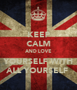 KEEP CALM AND LOVE  YOURSELF WITH ALL YOURSELF  - Personalised Poster large