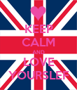 KEEP CALM AND LOVE YOURSLEF - Personalised Poster large