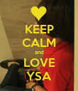 KEEP CALM and LOVE YSA - Personalised Poster large