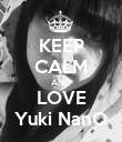 KEEP CALM AND LOVE Yuki NanO - Personalised Poster large