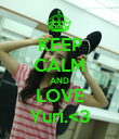 KEEP CALM AND LOVE Yuri.<3 - Personalised Poster large