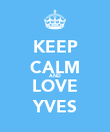 KEEP CALM AND LOVE YVES - Personalised Poster large