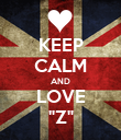 "KEEP CALM AND LOVE ""Z"" - Personalised Poster large"