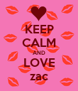 KEEP CALM AND LOVE zac - Personalised Poster large