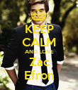 KEEP CALM AND LOVE Zac Efron - Personalised Poster large