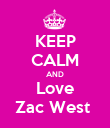 KEEP CALM AND Love Zac West  - Personalised Poster large