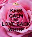 KEEP CALM AND LOVE ZACK WHITE - Personalised Poster large