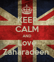 KEEP CALM AND Love Zaharadeen  - Personalised Poster large