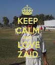 KEEP CALM AND  LOVE ZAID - Personalised Poster large