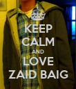 KEEP CALM AND LOVE ZAID BAIG - Personalised Poster large