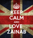 KEEP CALM AND LOVE  ZAINAB - Personalised Poster large