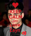 KEEP CALM AND Love  Zayn  - Personalised Poster large