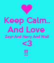 Keep Calm.. And Love  Zayn And Harry And Niall <3 !!  - Personalised Poster large
