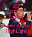 KEEP CALM AND Love Zayn HighLight - Personalised Poster large