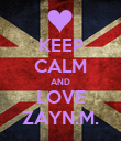 KEEP CALM AND LOVE ZAYN.M. - Personalised Poster large