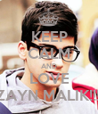 KEEP CALM AND LOVE ZAYN MALIK!!!! - Personalised Poster large