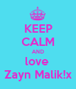 KEEP CALM AND love  Zayn Malik!x - Personalised Poster large