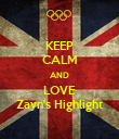 KEEP CALM AND LOVE Zayn's Highlight - Personalised Poster large