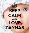KEEP CALM AND LOVE ZAYNAB - Personalised Poster large