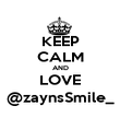 KEEP CALM AND LOVE @zaynsSmile_ - Personalised Poster large