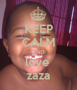 KEEP CALM AND love  zaza - Personalised Poster large