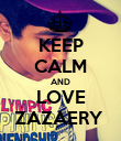 KEEP CALM AND LOVE ZAZAERY  - Personalised Poster large