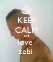 KEEP CALM and love  zebi  - Personalised Poster large