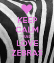 KEEP CALM AND LOVE ZEBRAS - Personalised Poster large