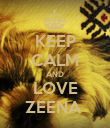 KEEP CALM AND LOVE ZEENA  - Personalised Poster large