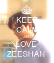 KEEP CALM AND LOVE  ZEESHAN  - Personalised Poster large