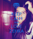 KEEP CALM AND LOVE ZEHRA - Personalised Poster large