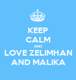KEEP CALM AND LOVE ZELIMHAN AND MALIKA - Personalised Poster large