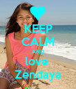 KEEP CALM AND love  Zendaya - Personalised Poster large
