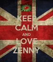 KEEP CALM AND LOVE ZENNY - Personalised Poster large