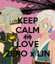 KEEP CALM AND LOVE ZERO x LIN - Personalised Poster large