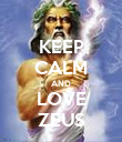 KEEP CALM AND LOVE ZEUS - Personalised Poster large