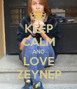 KEEP CALM AND LOVE ZEYNEP - Personalised Poster large