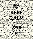 KEEP CALM AND love Ziad - Personalised Poster large