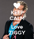 KEEP CALM AND Love ZIGGY - Personalised Poster large