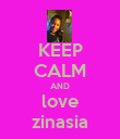 KEEP CALM AND love zinasia - Personalised Poster small