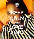 KEEP CALM AND LOVE  ZINO - Personalised Poster large