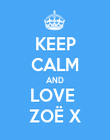 KEEP CALM AND LOVE  ZOË X - Personalised Poster large