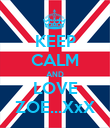 KEEP CALM AND LOVE ZOE...XxX - Personalised Poster large