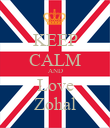 KEEP CALM AND Love Zohal - Personalised Poster large