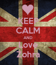 KEEP CALM AND Love Zohra - Personalised Poster large